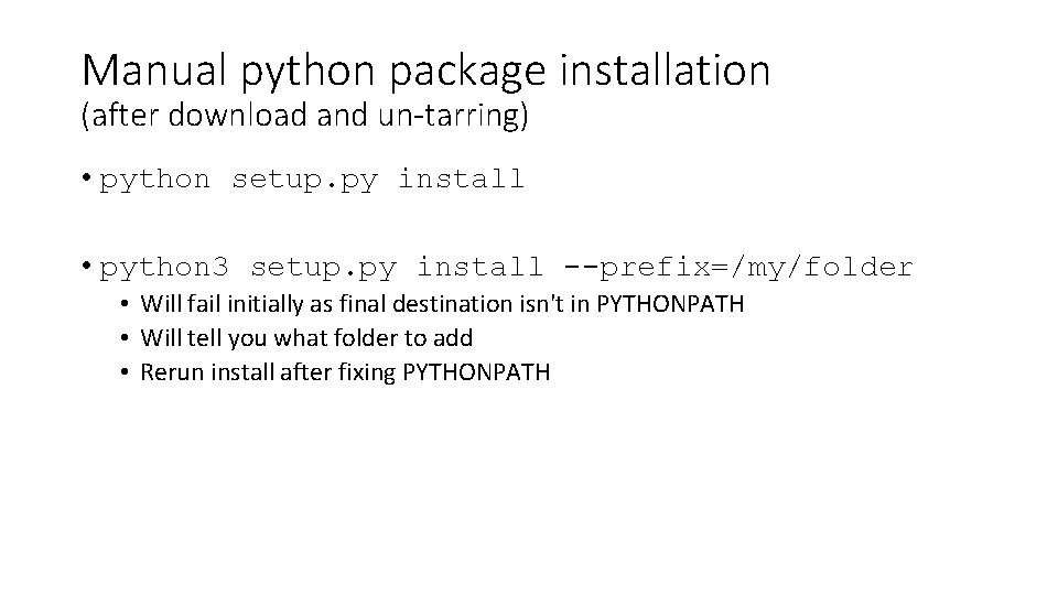 Manual python package installation (after download and un-tarring) • python setup. py install •
