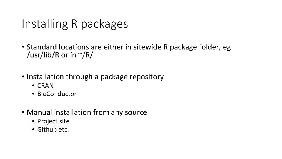 Installing R packages • Standard locations are either in sitewide R package folder, eg