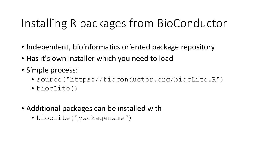 Installing R packages from Bio. Conductor • Independent, bioinformatics oriented package repository • Has