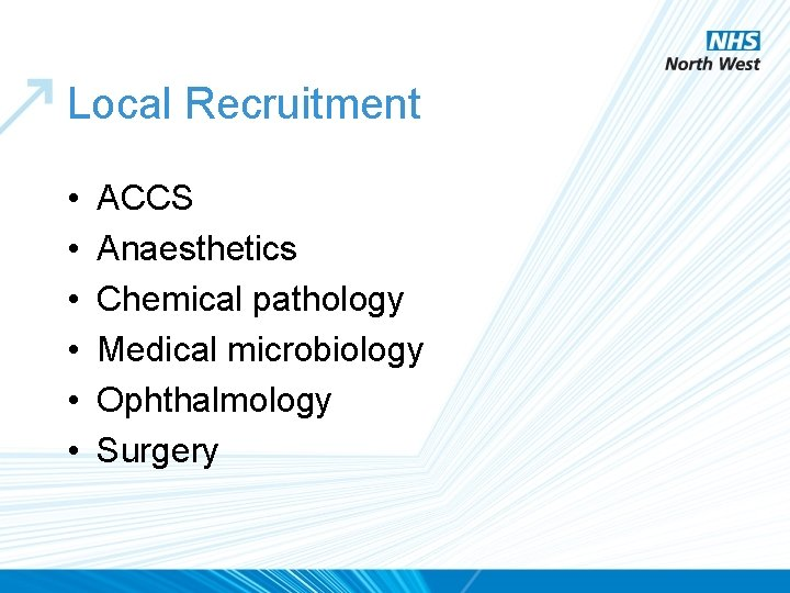 Local Recruitment • • • ACCS Anaesthetics Chemical pathology Medical microbiology Ophthalmology Surgery