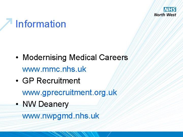 Information • Modernising Medical Careers www. mmc. nhs. uk • GP Recruitment www. gprecruitment.