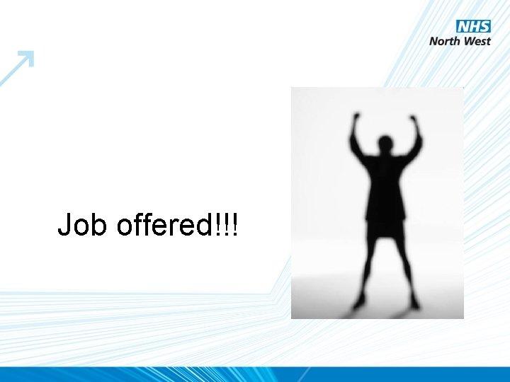 Job offered!!!