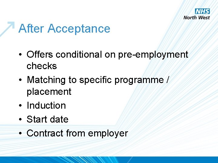 After Acceptance • Offers conditional on pre-employment checks • Matching to specific programme /