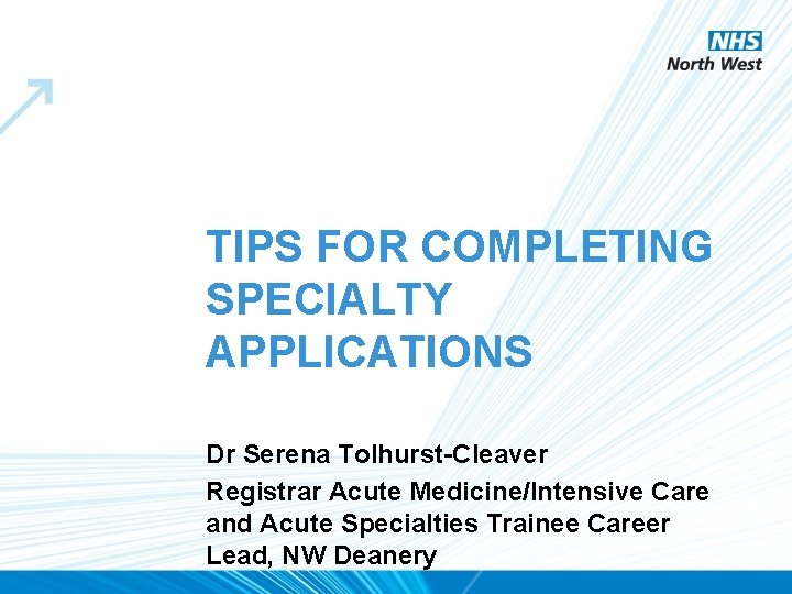 TIPS FOR COMPLETING SPECIALTY APPLICATIONS Dr Serena Tolhurst-Cleaver Registrar Acute Medicine/Intensive Care and Acute