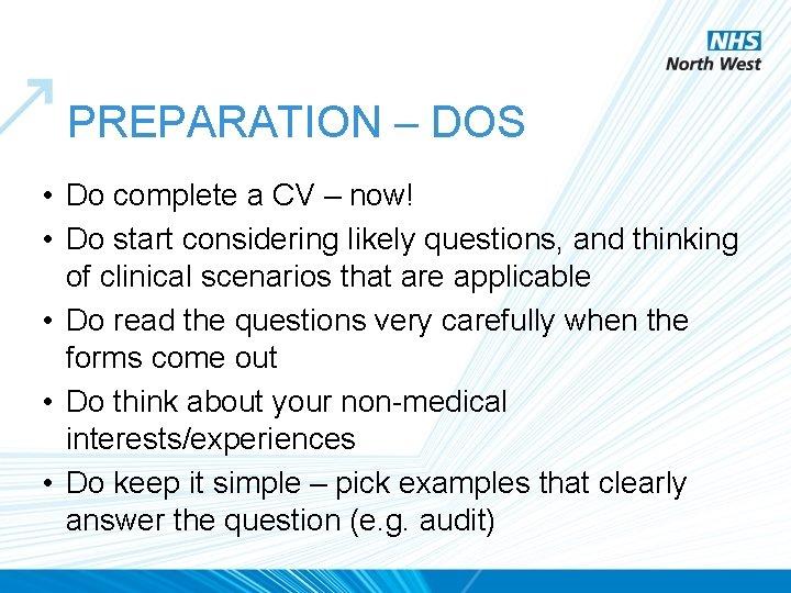 PREPARATION – DOS • Do complete a CV – now! • Do start considering