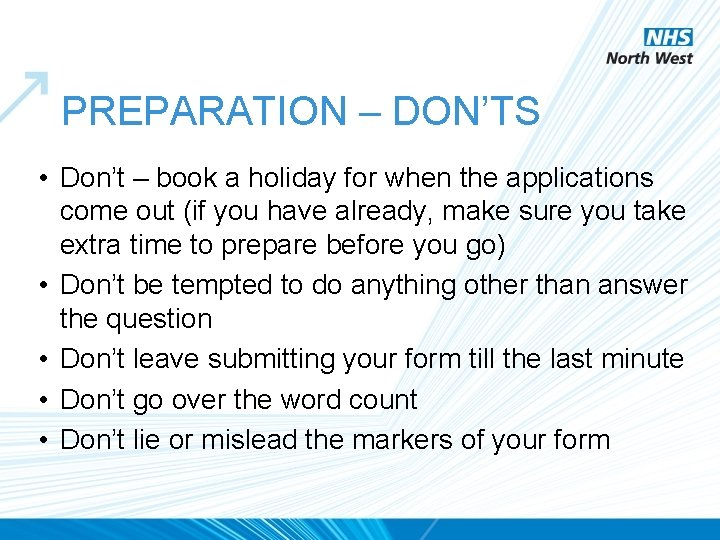 PREPARATION – DON'TS • Don't – book a holiday for when the applications come