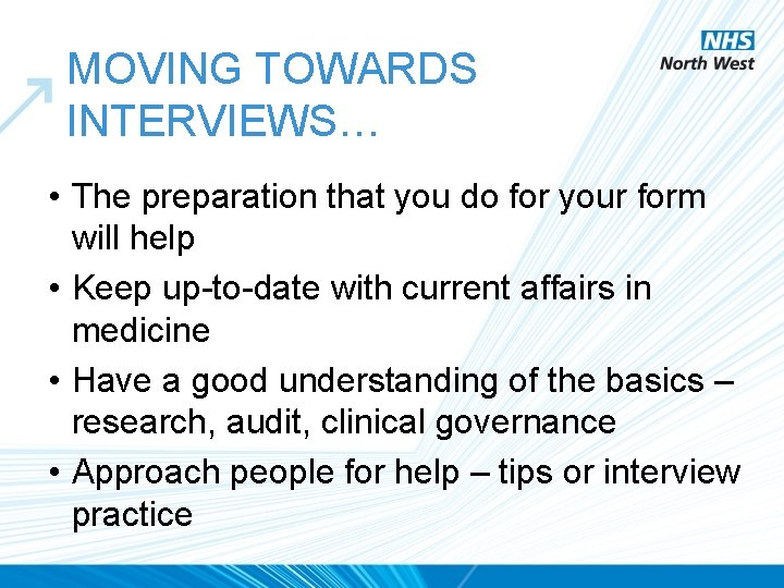 MOVING TOWARDS INTERVIEWS… • The preparation that you do for your form will help