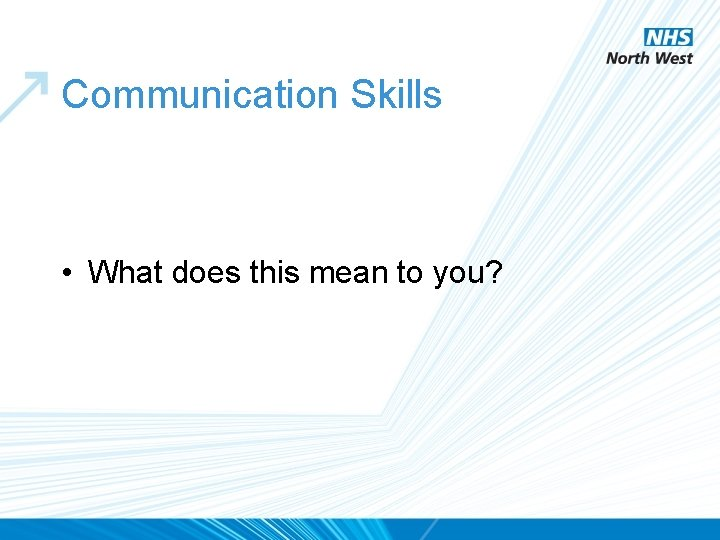 Communication Skills • What does this mean to you?