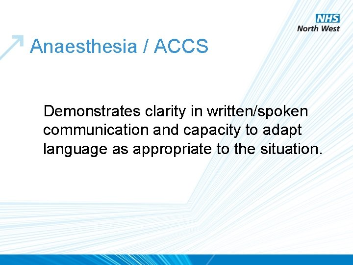 Anaesthesia / ACCS Demonstrates clarity in written/spoken communication and capacity to adapt language as