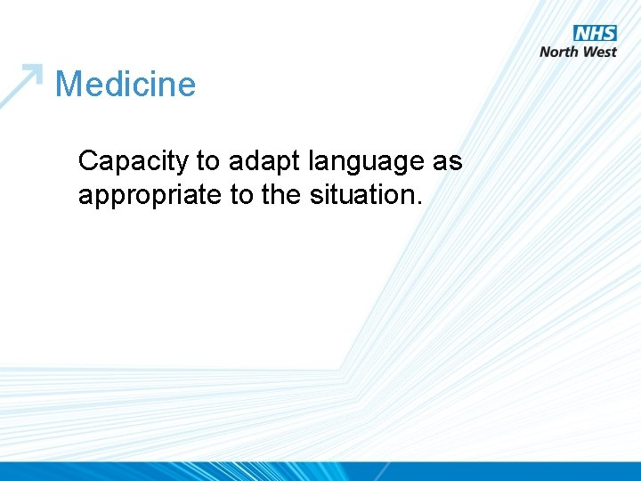 Medicine Capacity to adapt language as appropriate to the situation.