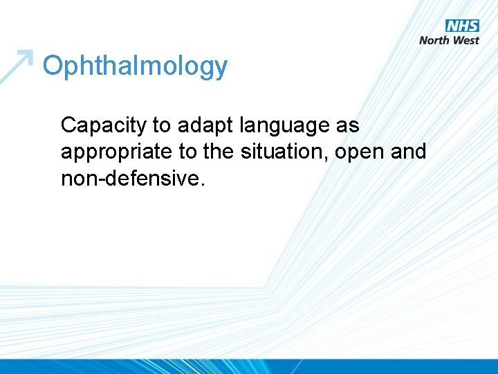 Ophthalmology Capacity to adapt language as appropriate to the situation, open and non-defensive.
