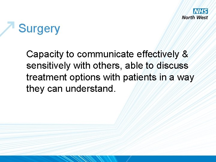 Surgery Capacity to communicate effectively & sensitively with others, able to discuss treatment options