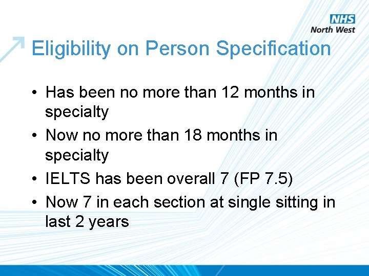Eligibility on Person Specification • Has been no more than 12 months in specialty