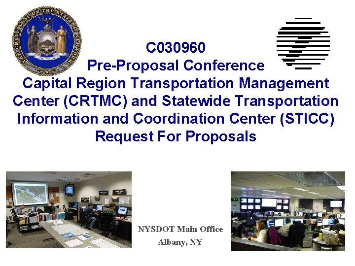C 030960 Pre-Proposal Conference Capital Region Transportation Management Center (CRTMC) and Statewide Transportation Information