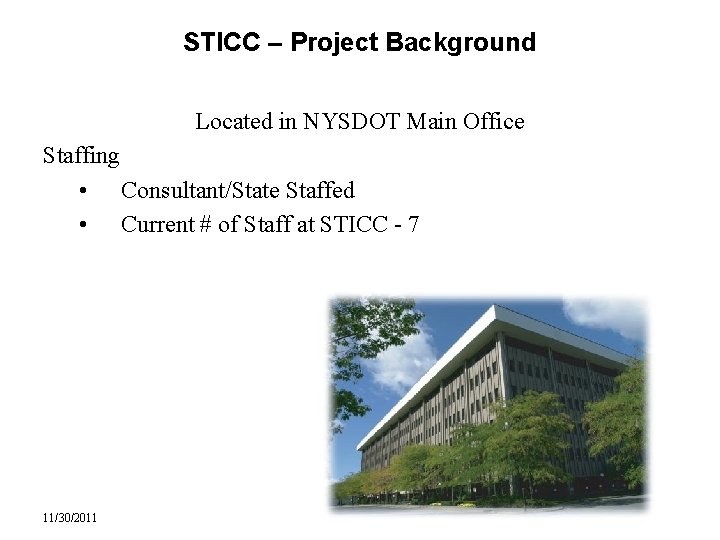 STICC – Project Background Located in NYSDOT Main Office Staffing • Consultant/State Staffed •