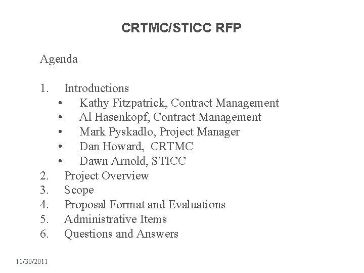 CRTMC/STICC RFP Agenda 1. 2. 3. 4. 5. 6. 11/30/2011 Introductions • Kathy Fitzpatrick,