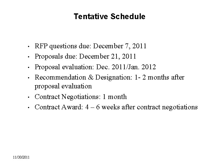 Tentative Schedule • • • 11/30/2011 RFP questions due: December 7, 2011 Proposals due: