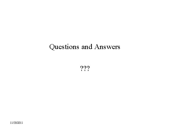 Questions and Answers ? ? ? 11/30/2011