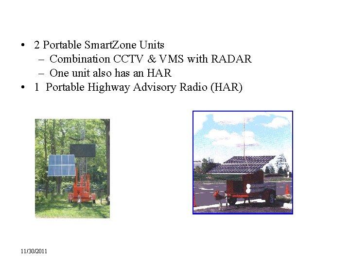 • 2 Portable Smart. Zone Units – Combination CCTV & VMS with RADAR