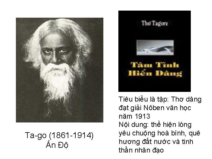 Ta-go (1861 -1914) Ấn Độ Tiêu biểu là tập: Thơ dâng đạt giải Nôben