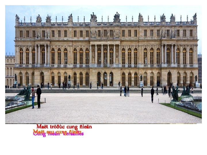 Maët tröôùc cung ñieän Maët cung ñieän Cung sau ñieän Versailles