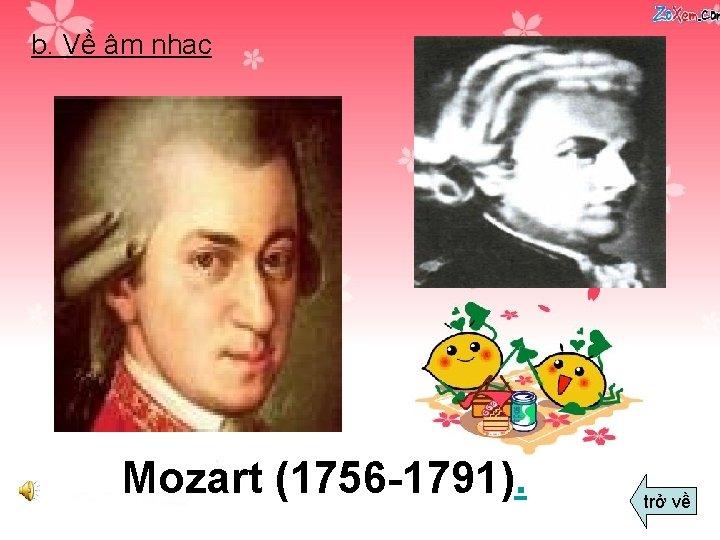 b. Về âm nhạc Mozart (1756 -1791). trở về
