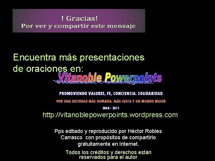 Encuentra más presentaciones de oraciones en: http: //vitanoblepowerpoints. wordpress. com Pps editado y reproducido