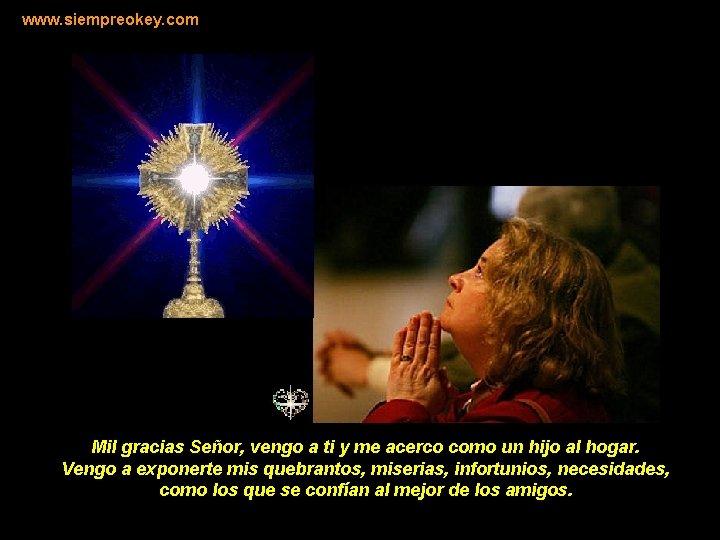 www. siempreokey. com Mil gracias Señor, vengo a ti y me acerco como un
