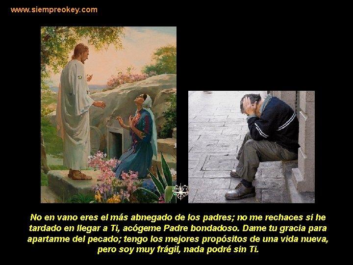 www. siempreokey. com No en vano eres el más abnegado de los padres; no
