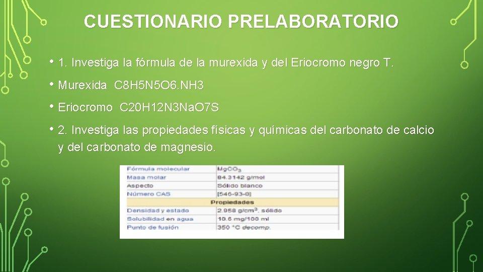 CUESTIONARIO PRELABORATORIO • 1. Investiga la fórmula de la murexida y del Eriocromo negro
