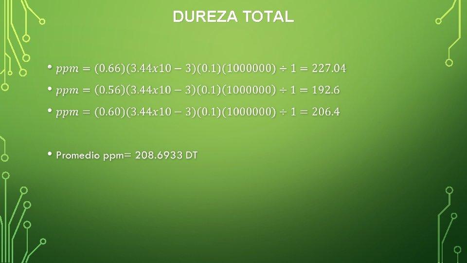 DUREZA TOTAL •