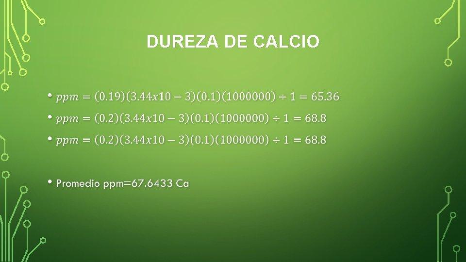 DUREZA DE CALCIO •