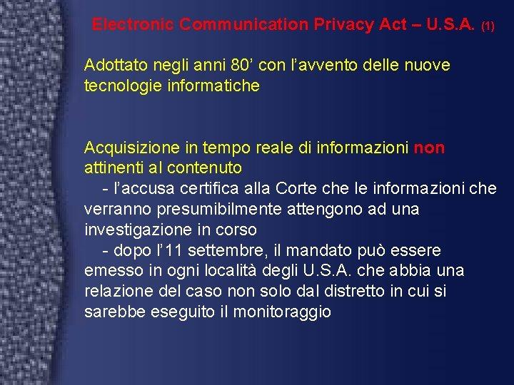 Electronic Communication Privacy Act – U. S. A. (1) Adottato negli anni 80' con