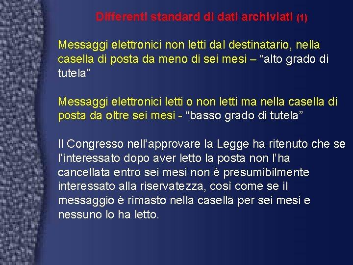 Differenti standard di dati archiviati (1) Messaggi elettronici non letti dal destinatario, nella casella