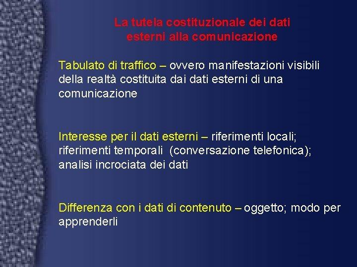 La tutela costituzionale dei dati esterni alla comunicazione Tabulato di traffico – ovvero manifestazioni