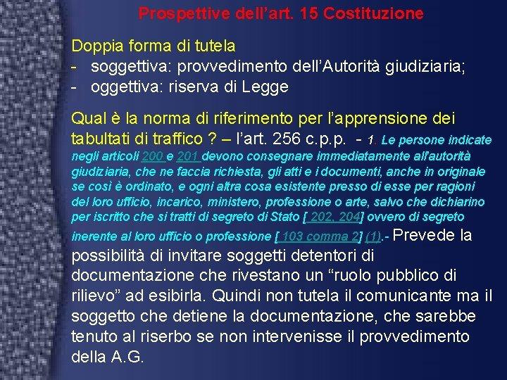 Prospettive dell'art. 15 Costituzione Doppia forma di tutela - soggettiva: provvedimento dell'Autorità giudiziaria; -