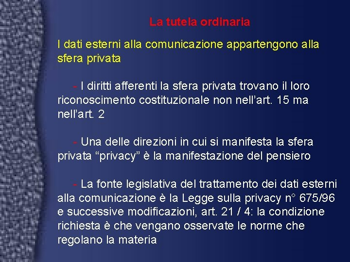 La tutela ordinaria I dati esterni alla comunicazione appartengono alla sfera privata - I