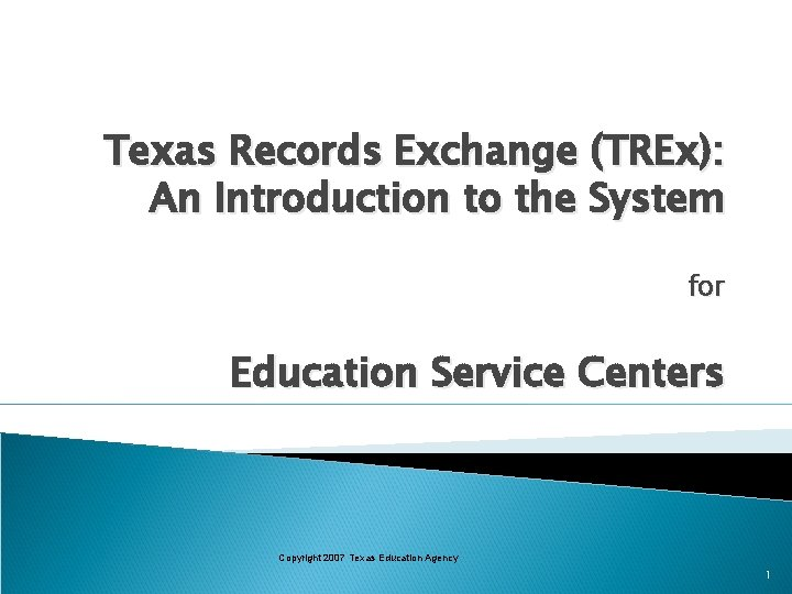 Texas Records Exchange (TREx): An Introduction to the System for Education Service Centers Copyright