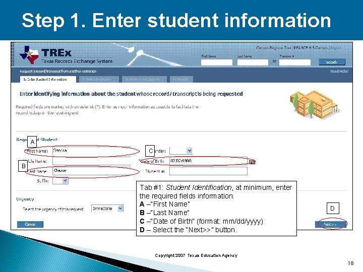 Step 1. Enter student information A C B Tab #1: Student Identification, at minimum,