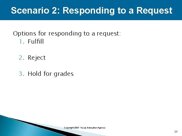 Scenario 2: Responding to a Request Options for responding to a request: 1. Fulfill