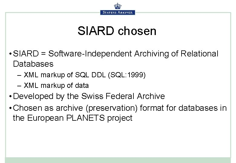 SIARD chosen • SIARD = Software-Independent Archiving of Relational Databases – XML markup of