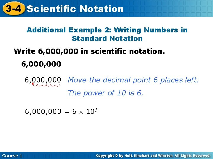 3 -4 Scientific Notation Additional Example 2: Writing Numbers in Standard Notation Write 6,