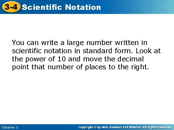 3 -4 Scientific Notation You can write a large number written in scientific notation