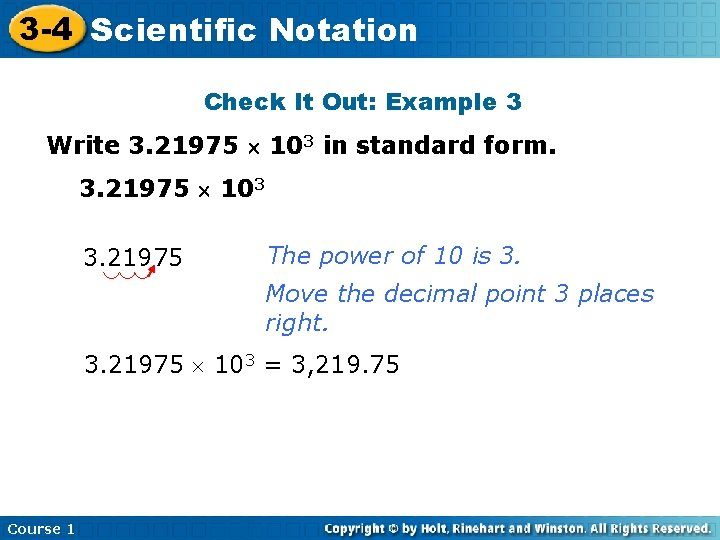 3 -4 Scientific Notation Check It Out: Example 3 Write 3. 21975 103 in