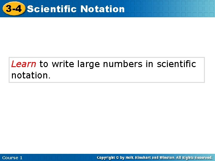 3 -4 Scientific Notation Learn to write large numbers in scientific notation. Course 1