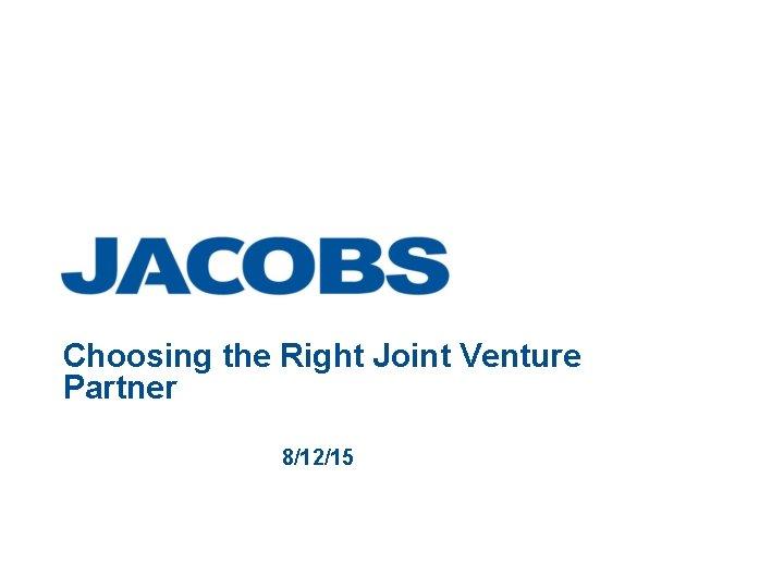 Choosing the Right Joint Venture Partner 8/12/15