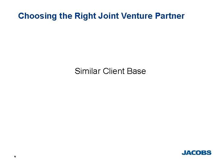 Choosing the Right Joint Venture Partner Similar Client Base 10