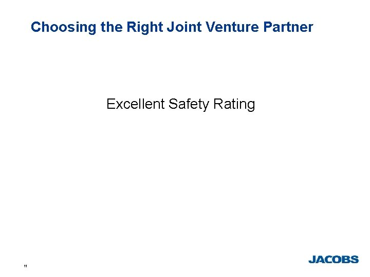 Choosing the Right Joint Venture Partner Excellent Safety Rating 11