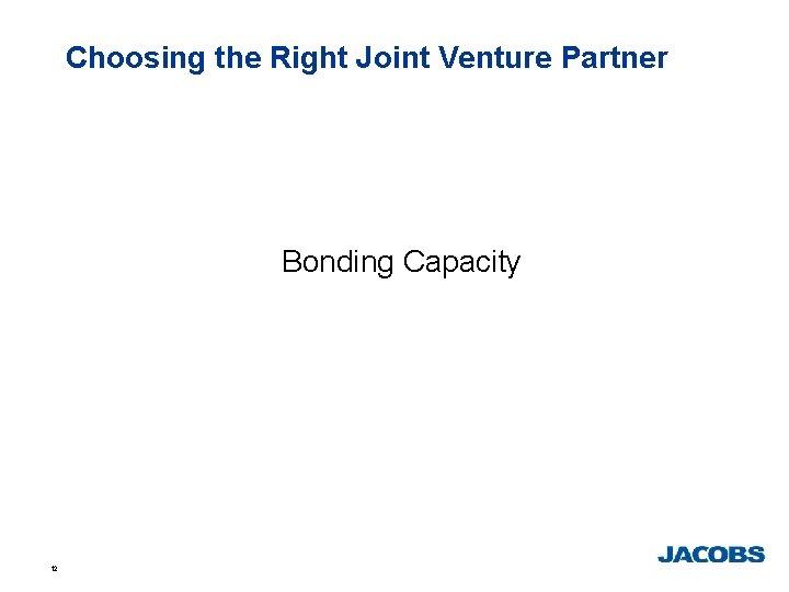 Choosing the Right Joint Venture Partner Bonding Capacity 12