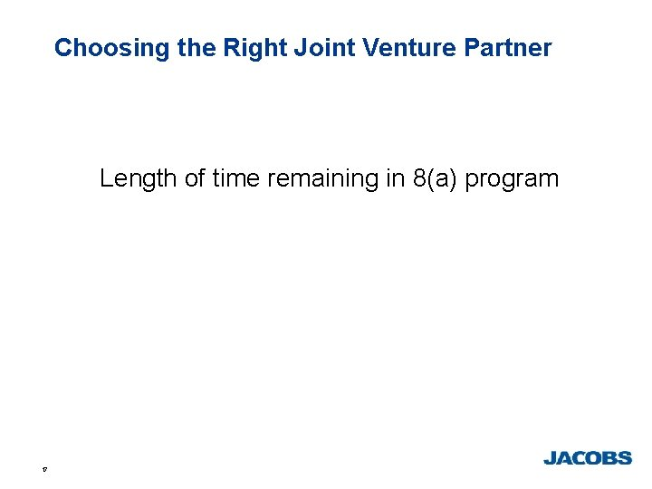 Choosing the Right Joint Venture Partner Length of time remaining in 8(a) program 17